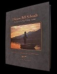 I Know Bill Schaadt Portrait of a Fly Fishing Legend - Hardcover